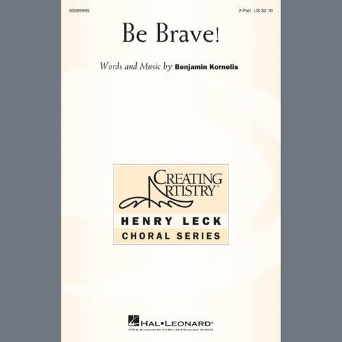 Benjamin Kornelis, Be Brave!, 2-Part Choir
