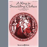 Download Bert Stratton & Brad Nix 'A King In Swaddling Clothes' Printable PDF 10-page score for Christmas / arranged SATB Choir SKU: 412730.