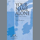 Download Camp Kirkland 'Your Name Alone (with Your Name)' Printable PDF 7-page score for Contemporary / arranged SATB Choir SKU: 281458.