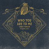 Download Chris Tomlin 'Who You Are To Me (feat. Lady A)' Printable PDF 8-page score for Christian / arranged Piano, Vocal & Guitar (Right-Hand Melody) SKU: 453347.