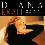Download Diana Krall 'Only Trust Your Heart' Printable PDF 7-page score for Jazz / arranged Piano, Vocal & Guitar SKU: 112036.