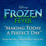 Download Idina Menzel & Kristen Bell and Cast 'Making Today A Perfect Day (from Frozen Fever)' Printable PDF 13-page score for Children / arranged Piano, Vocal & Guitar + Backing Track SKU: 170417.