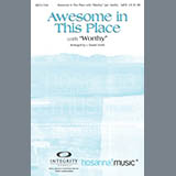 Download J. Daniel Smith 'Awesome In This Place (with Worthy)' Printable PDF 11-page score for Contemporary / arranged SATB Choir SKU: 285952.