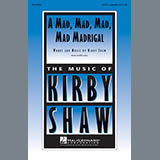 Download or print Kirby Shaw A Mad, Mad, Mad, Mad, Madrigal Sheet Music Printable PDF 3-page score for Light Concert / arranged SATB Choir SKU: 154782.