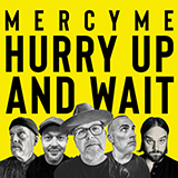 Download MercyMe 'Hurry Up And Wait' Printable PDF 7-page score for Christian / arranged Piano, Vocal & Guitar (Right-Hand Melody) SKU: 449533.