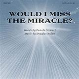 Download Pamela Stewart 'Would I Miss The Miracle?' Printable PDF 9-page score for Sacred / arranged SATB Choir SKU: 80829.