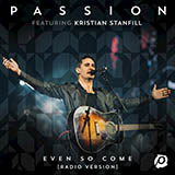 Download or print Passion Even So Come (Come Lord Jesus) (feat. Kristian Stanfill) Sheet Music Printable PDF 5-page score for Christian / arranged Easy Piano SKU: 415783.