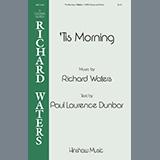 Download or print Richard Waters 'Tis Morning Sheet Music Printable PDF 7-page score for Concert / arranged SATB Choir SKU: 460020.