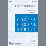 Download or print Robert Ray He Never Failed Me Yet Sheet Music Printable PDF 10-page score for Gospel / arranged SATB Choir SKU: 470459.