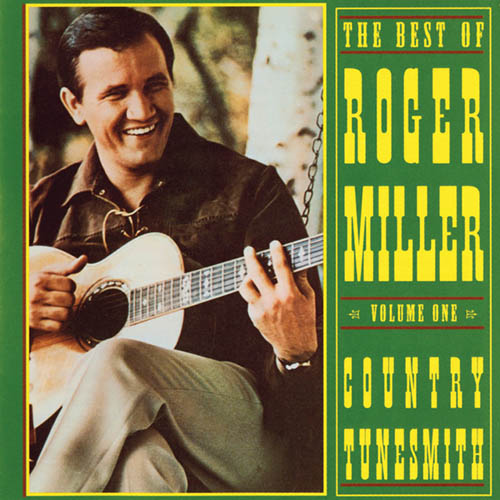 Easily Download Roger Miller Printable PDF piano music notes, guitar tabs for Piano, Vocal & Guitar (Right-Hand Melody). Transpose or transcribe this score in no time - Learn how to play song progression.